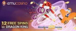 Emu Casino 12 Free Spins on Dragon King